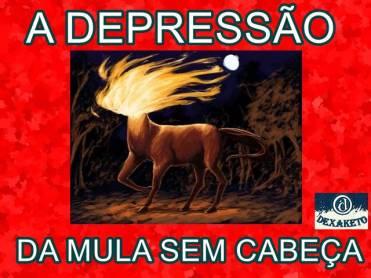 A Depressão da Mula Sem Cabeça - Dexaketo