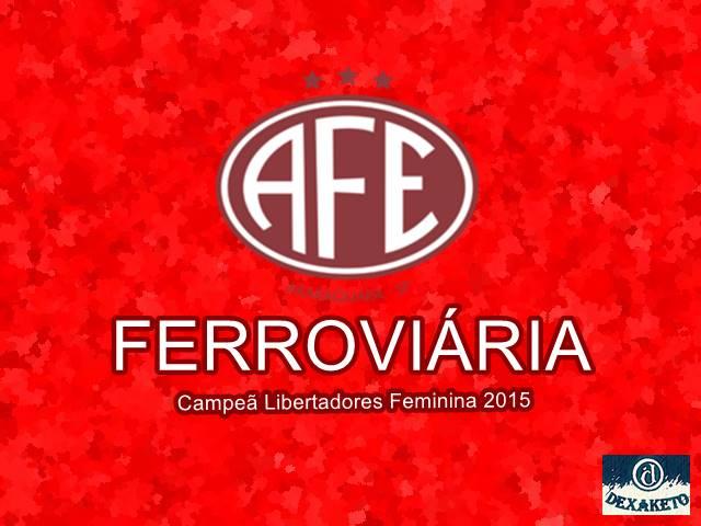 Ferroviária - Campeã Libertadores Feminina 2015 - Dexaketo