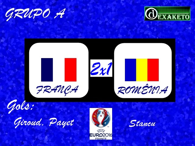 França x Romenia - UEFA EURO 2016 - Dexaketo