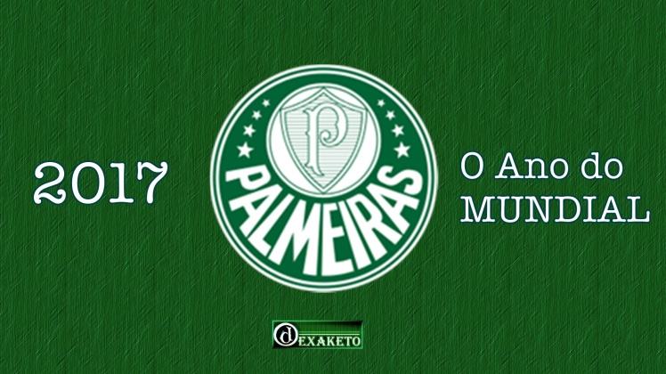 Palmeiras 2017 - O Mundial será Nosso - Dexaketo