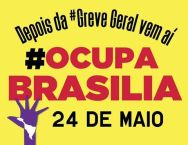 Ocupa Brasilia - Greve Geral
