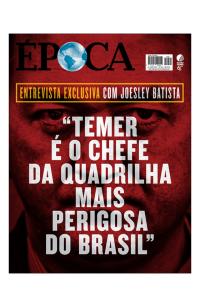 Temer é o Chefe da Quadrilha Mais Perigosa do País - Revista Época - Junho 2017
