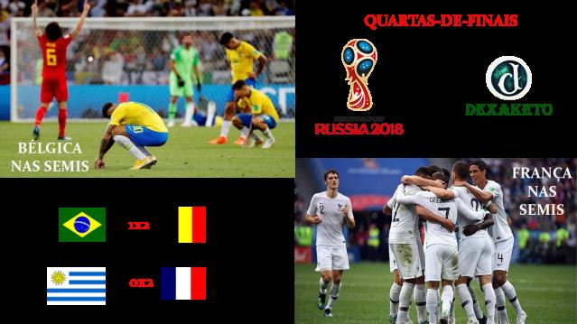 Brasil Fora da Copa, Bélgica e França nas Semifinais - FIFA WORLD CUP RUSSIA 2018 - Dexaketo